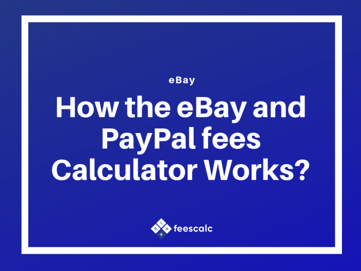 How the eBay and PayPal fees Calculator Works