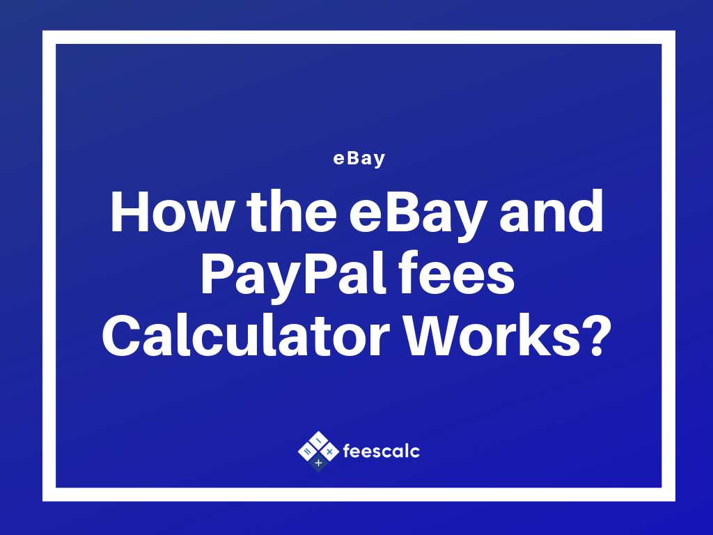 How Much Are Ebay Fees >> How The Ebay And Paypal Fees Calculator Works Feescalc Blog